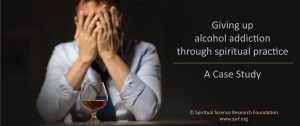 Giving up alcohol addiction through spiritual practice