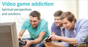 Video game addiction - Spiritual Perspectives and solutions