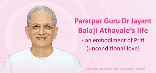 Paratpar Guru Dr Jayant Balaji Athavale's life - an embodiment of Priti (unconditional love)