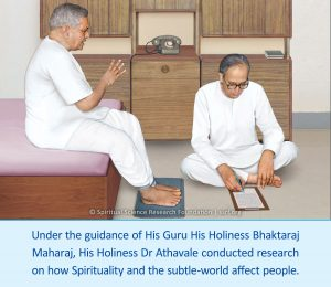 Under the guidance of His Guru His Holiness Bhaktaraj Maharaj, His Holiness Dr Athavale conducted research on how Spirituality and the subtle-world affect people.