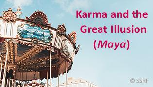 Karma and the Great Illusion (Maya)