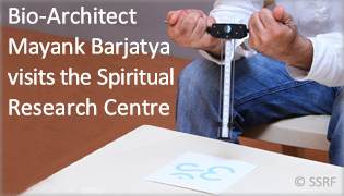 Bio-Architect Mayank Barjatya visits the Spiritual Research Centre