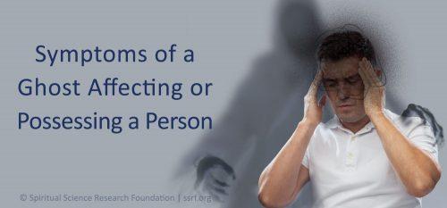 Symptoms of a Ghost Affecting or Possessing a Person