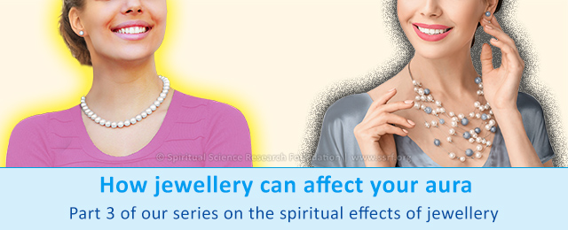 How jewellery can affect your aura - Part 3 of our series on the spiritual effects of jewellery