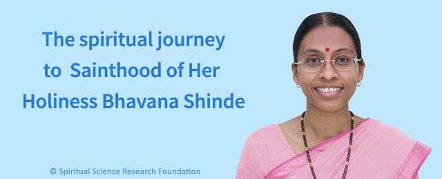 The spiritual journey to Sainthood of H.H. Bhavana Shinde
