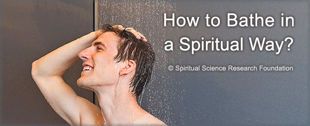 How to Bathe in a Spiritual Way?