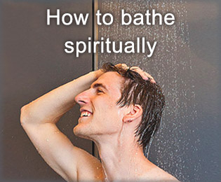 How to bathe spiritually