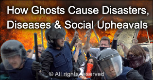How ghosts cause disasters, diseases & social upheavals