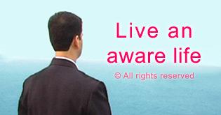 Live an aware life