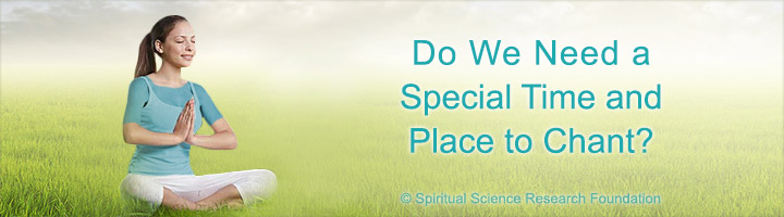 Do We Need a Special Time and Place to Chant?