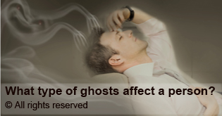What type of ghost affects a person?